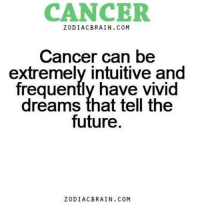 Future, Brain, and Cancer: CANCER  ZODIAC BRAIN. COM  Cancer can be  extremely intuitive and  frequently have vivid  dreams that tell the  future.  ZODIAC BRAIN. COM Feb 17, 2017. Your immunity is weak and frail, and every new step is hard for you. You like  .....FOR FULL HOROSCOPE VISIT: http://horoscope-daily-free.net