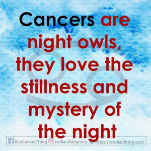 Cancers: Cancers are  night owls  they love the  stillness and  mystery of  the night  fItsaCancerThing zodiacthingcomttps://zodiacthing.com