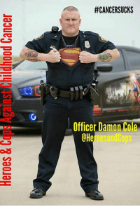 Iron Man, Memes, and Chargers:  #CANCERSUCKS  Officer Damon Cole  ee  CH  fi @  0  aouPJ pooupllugAsillaryb3'8 sao.laH  DJ '8 sa01011 Officer Damon Cole is a true angel, go to his link below the story and please share. I will go ANYWHERE in the United States and Canada to see a child that has cancer or any illness to make them smile. I never have and I never will charge anybody for what I do. I do everything on my own time and my own money. My police department does not give me the time off to do this so I use my vacation from work to go on my trips. I have been to 16 states so far Illinois, Missouri, Indiana, Ohio, North Carolina, Virginia, Tennessee, New York City, Georgia, Louisiana, Florida, Oklahoma, Nevada, California, Arizona and Texas. I do all this is my custom Batman / Superman 2012 Dodge Charger. I only fly when time is limited for the child I am going to go see so I can make it there in time to make their dream come true. All the children I go see are the REAL HEROES, not me! I have been blessed and never been affected by cancer. I have very blessed to have a healthy 9 year old daughter Savannah and she is my world. I would be lost if anything ever happened to her. I do the following superheroes: Superman, Iron Man, Spiderman, Batman, Armored Batman, Captain America, Baymax, Incredible Hulk, Optimus Prime and coming soon Deadpool. I make sure all my suits look the part so the kids that I am going to see really believe that I am that superheroe. All of the kids always ask me to show off my super powers but I tell them I can't do that. If I show off my super powers, I will get them taken away from me. I can only use them to fight crime. The next question they ask me is how can I be all these superheroes. I tell them in the movies they show each superhero as a different person but in real life it's just one person, me. I tell them I am going to tell them a secret but they have to pinky promise me they will not tell the secret. I then give them a Heroes & Co