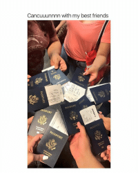 Friends, Best, and Passport: Cancuuunnnn with my best friends  PASSPORT  SSPORT Imagine having this many friends AND they're not always broke or flaking on you