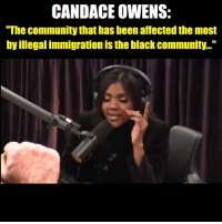 "Community, Memes, and Black: CANDACE OWENS:  ""The community that has been affected the most  by illegal immigration is the black community..."" This is spot on."