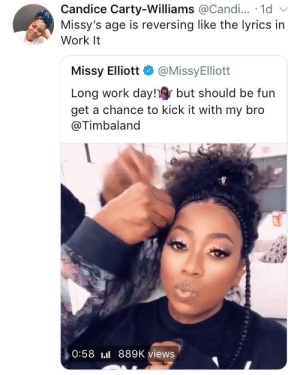 Wine, Work, and Lyrics: Candice Carty-Williams @Candi... 1d v  Missy's age is reversing like the lyrics in  Work It  Missy Elliott @MissyElliott  Long work day! but should be fun  get a chance to kick it with my bro  @Timbaland  n13  0:58 889K views Missy Elliot turning back time, ageing like fine wine