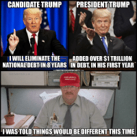 America, Politics, and Time: CANDIDATE TRUMP  PRESIDENT TRUMP  IWILLELIMINATE THE ADDED OVER $1 TRILLION  NATIONALDEBTIN8 YEARS IN DEBT, IN HIS FIRST YEAR  THEFREETHOUGHTPROJECT.coM  MAKE AMERICA  GREATAGAIN  IWASTOLD THINGSWOULD BE DIFFERENT THIS TIME