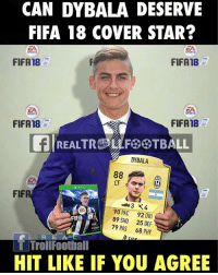 YES or NO?: CANDY BALA DESERVE  FIFA 18 COVER STAR?  FIFA18  FIFA18  FIFA18  FIFA18  LL  DYBALA  88  FIFA  90 PAC DRI  89 SHO 25 DEF  79 PAS 68 PHY  Troll Football  HIT LIKE IF YOU AGREE YES or NO?