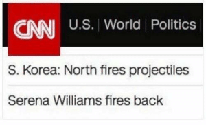 Didnt expect WWIII to break out in this particular way: CANI U.S. World Politics  S. Korea: North fires projectiles  Serena Williams fires back Didnt expect WWIII to break out in this particular way