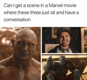 Dank, Marvel, and Movie: Canl get a scene in a Marvel movie  where these three just sit and have a  conversation