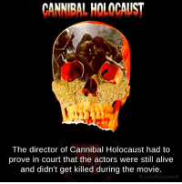 CANNIBAL HOLOCALIST  The director of Cannibal Holocaust had to  prove in court that the actors were still alive  and didn't get killed during the movie.  fb.com/facts weird