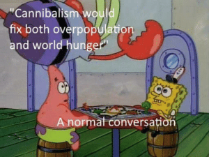World, Annoying, and Thing: Cannibalism would  fix both overpopulation  nd world hungep  A n  ormal conversati The most annoying thing is that it makes sense.