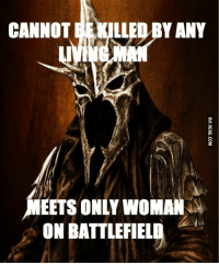 Funny Lord Of The Rings: CANNOT  EEKILLEDBY ANY  EETS ONLY WOMAN  ON BATTLEFIELD