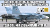 Routine training protocol or conspiracy to launch a false flag on Syria? http://www.mintpressnews.com/air-force-caught-repainting-several-jets-appear-russian/221446: CANSOMEONE PLEASEEXPLAIN WHYTHE  USMILITARYISPAINTING THEIRUETFIGHTERS  MINT PRESS NEWS  TO LOOK LIKE RUSSIAN JET FIGHTERS Routine training protocol or conspiracy to launch a false flag on Syria? http://www.mintpressnews.com/air-force-caught-repainting-several-jets-appear-russian/221446