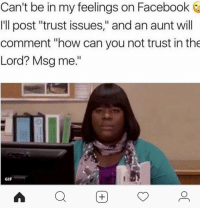 "Facebook, Family, and Friends: Can't be in my feelings on Facebook  Ill post ""trust issues,"" and an aunt will  comment ""how can you not trust in the  Lord? Msg me.""  GIF  Q困 <p>There's a reason I'm not friends with most of my family on Facebook.</p>"