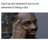 slut shaming: Can't be slut shamed if you're not  ashamed of being a slut
