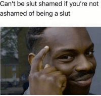 The more you know 🙇🏻‍♀️: Can't be slut shamed if you're not  ashamed of being a slut The more you know 🙇🏻‍♀️