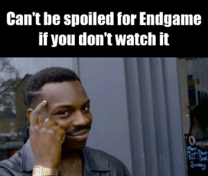 Watch, Endgame, and You: Can't be spoiled for Endgame  if you don't watch it  0  Peni  Mon Hmmmmm