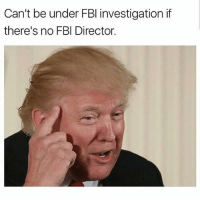 Bruh, Fbi, and Lmao: Can't be under FBI investigation if  there's no FBI Director. Bruh LMAO 😩😭 How many balls and which button? Leave a comment👇🏼👾 (Follow me @callofgamerr) Cc: