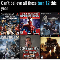 All iconic: Can't believe all these turn 12 this  year  PlayStation.2 -l : U LTI M AT E- PlayStation2  UNI  BATTLE FROR  12-  1  12  MARVEL ACTVSION  PlayStation.2  CALL DUTY2  OF  OF THE  COLOSSUS  ,°COD players that  have banged  yourlmum All iconic