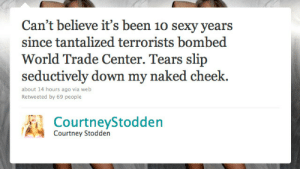 Believe Its: Can't believe it's been 10 sexy years  since tantalized terrorists bombed  World Trade Center. Tears slip  seductively down my naked cheek.  about 14 hours ago via web  Retweeted by 69 people  CourtneyStodden  Courtney Stodden