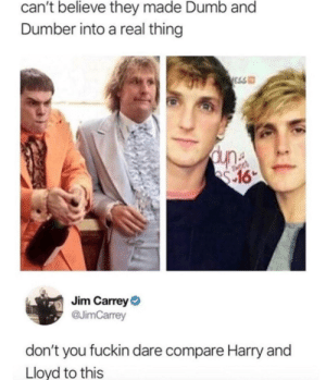 Dumb, Jim Carrey, and Dumb and Dumber: can't believe they made Dumb and  Dumber into a real thing  ESS  dune  es 16  Jim Carrey  @JimCarrey  don't you fuckin dare compare Harry and  Lloyd to this Can't believe this guys.