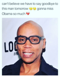 8 years have not been kind to Barackofellar: can't believe we have to say goodbye to  this man tomorrow gonna miss  Obama so much 8 years have not been kind to Barackofellar