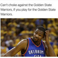 He's got a point: Can't choke against the Golden State  Warriors, if you play for the Golden State  Warriors.  OKLAHOM He's got a point