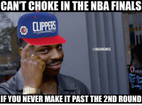 Basketball, Nba, and Sports: CAN'T CHOKE IN THE NBA FINALS  CLIPPERS  ATIA  @NBAMEMES  Tue-Thur  Fri -Sai  IF YOUNEVER MAKE IT PAST THE 2ND ROUND lmaoo😂 (via IG:2nbamemes) nbamemes nba clippers