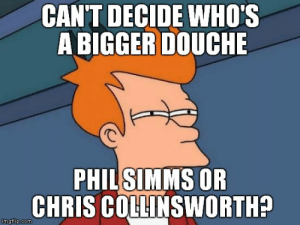 Com, They, and Douche: CANT DECIDE WHO'S  A BIGGER DOUCHE  PHILSIMMS OR  CHRIS COLLINSWORTH?  imgflip.com They both suck! - Imgflip