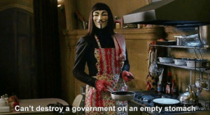 Government, V for Vendetta, and Vendetta: Can't destroy a government on an empty stomachtvan V for Vendetta