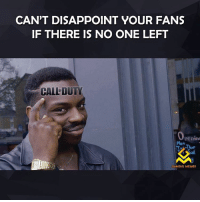 Memes, 🤖, and Disappoint: CAN'T DISAPPOINT YOUR FANS  IF THERE IS NO ONE LEFT  CALLDUTY  Penin  GAMING MEMES 😂😂