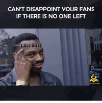 Memes, 🤖, and Well Damn: CAN'T DISAPPOINT YOUR FANS  IF THERE IS NO ONE LEFT  CALLDUTY  Penino  TJ Thur  GAMING MEMES Well damn 😂😂😂