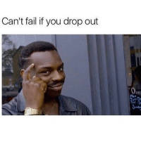Can't fuck up if you never try in the first place: Can't fail if you drop out  OPE Can't fuck up if you never try in the first place