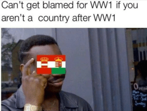 Big brain plays: Can't get blamed for WW1 if you  aren't a country after WW1  OeEn  Men  Aet-Thue  Tri-Sal  Snday Big brain plays