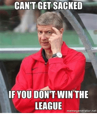 Thoughts :p: CANT GET SACKED  IF YOU DON'T WIN THE  LEAGUE  memegenerator.net Thoughts :p