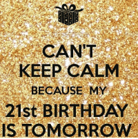 I'M TURNING 21 TOMORROW 😄: CAN'T  KEEP CALM  BECAUSE MY  21st BIRTHDAY  IS TOMORROW I'M TURNING 21 TOMORROW 😄