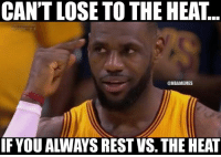 """LeBron didn't lose, the Cavs lost."" -Every LeBron fanboy: CAN'T LOSE TO THE HEAT  @NBAMEMES  IF YOUALWAYS RESTVS. THE HEAT ""LeBron didn't lose, the Cavs lost."" -Every LeBron fanboy"