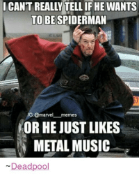 -DarkseidΩ #GothamCityMemes: CANT REALLITELL IF HE WANTS  TO BE SPIDERMAN  G:@marvel  memes  NOR HE JUST LIKES  METAL MUSIC  Deadpool -DarkseidΩ #GothamCityMemes