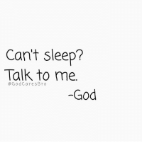 God, Memes, and Sleep: Can't sleep?  Talk to me.  @GodCaresBro  -God