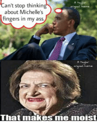 Ass, Meme, and Memes: can't stop thinkin  A To  about Michelle's  fingers in my ass  A mayor  orig al meme  That makes me moist 😂😂😂😂😂 -ThreeperKeeper