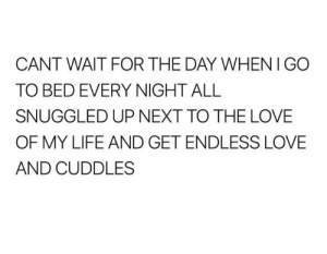 Life, Love, and Sex: CANT WAIT FOR THE DAY WHEN I GO  TO BED EVERY NIGHT ALL  SNUGGLED UP NEXT TO THE LOVE  OF MY LIFE AND GET ENDLESS LOVE  AND CUDDLES We don't want sex. We want this. Right boys?