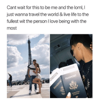 yes yes 😫: Cant wait for this to be me and the loml,I  just wanna travel the world & live life to the  fullest wit the person l love being with the  most  ed States yes yes 😫