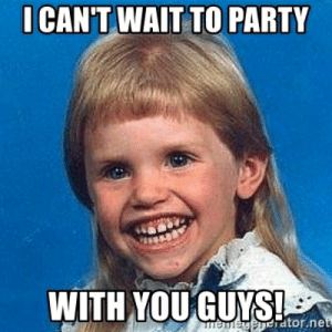 Meme, Party, and Girl: CAN'T WAIT TO PARTY  WITH YOUGYSa I can't wait to party with you guys! - mullet girl | Meme Generator