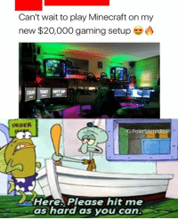 Lmao, Memes, and Minecraft: Can't wait to play Minecraft on my  new $20,000 gaming setup  THAT S IT UP  ORDER  IG:PolarSaurusRex  Here. Please hit me  as hard as you c  an LMAO he means roblox right