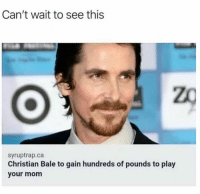 Dank, Christian Bale, and Mom: Can't wait to see this  zO  syruptrap.ca  Christian Bale to gain hundreds of pounds to play  your mom
