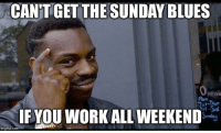 Reddit, Work, and Sunday: CAN'TGET THE SUNDAY BLUES  Mon  F YOU WORK ALL WEEKEND  mgilip.com