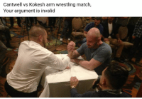 Cantwell vs Kokesh arm wrestling match,  Your argument is invalid My money would've been on Adam, and I would've won the bet.  via Josh Curtis