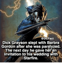 Memes, Savage, and Dick: Cao DCFact  Dick Grayson slept with Barbra  Gordon after she was paralyzed.  The next day he gave her an  invitation to his wedding with  Starfire. 😂 Dick is a savage