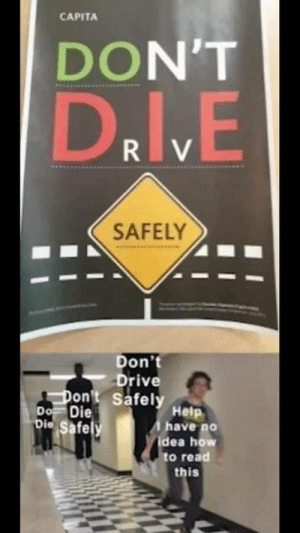 DON'T DRIVE SAFELY: CAPITA  DON'T  D.lyE  R V  SAFELY  Don't  Drive  Don't Safel Help  Do Die  Die Safely  have no  idea how  to read  this DON'T DRIVE SAFELY