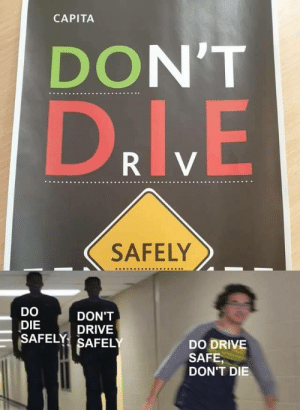 Do die safely: CAPITA  DON'T  DrlVE  R V  SAFELY  DO  DON'T  DIE  SAFELY SAFELY  DRIVE  DO DRIVE  SAFE,  DON'T DIE Do die safely