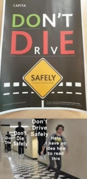 capita: CAPITA  DON'T  RV  SAFELY  Don't  Drive  Safely Help  Don't  Do Die  bie Safe y  have no  idea how  to read  this