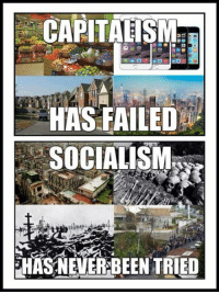 ~Spaulding: CAPITALISM  DO  HAS FAILED  SOCIALISM  HASNEVER BEEN TRIED ~Spaulding