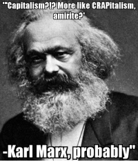 """Fan submitted. Putting the 'Memes' back in Sassy Socialist Memes: """"Capitalisme!P More like CRAPitalism,  amirite  Karl Man probably Fan submitted. Putting the 'Memes' back in Sassy Socialist Memes"""